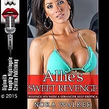 Allie's Sweet Revenge: Revenge Sex With a Stranger MILF Erotica (       UNABRIDGED) by Nora Walker Narrated by Katt Kampbell