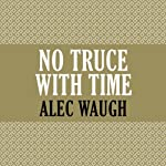 No Truce with Time | Alec Waugh