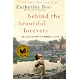 Behind the Beautiful Forevers: Life, death, and hope in a Mumbai undercity ~ Katherine Boo