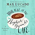 Miracle at the Higher Grounds Café Audiobook by Max Lucado, Candace Lee, Eric Newman Narrated by Ben Holland