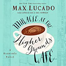 Miracle at the Higher Grounds Café (       UNABRIDGED) by Max Lucado, Candace Lee, Eric Newman Narrated by Ben Holland