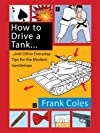 How to Drive a Tank....: and Other Everyday Tips for the Modern Gentleman