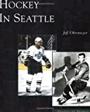 Image of Hockey in Seattle (Images of Sports: Washington)