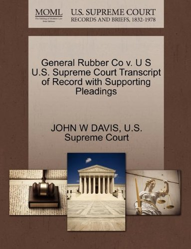 General Rubber Co v. U S U.S. Supreme Court Transcript of Record with Supporting Pleadings