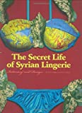 img - for Secret Life of Syrian Lingerie: Intimacy and Design by Malu Halasa ( 2008 ) Paperback book / textbook / text book