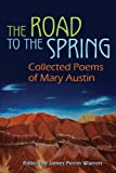 img - for The Road to the Spring: Collected Poems of Mary Austin book / textbook / text book