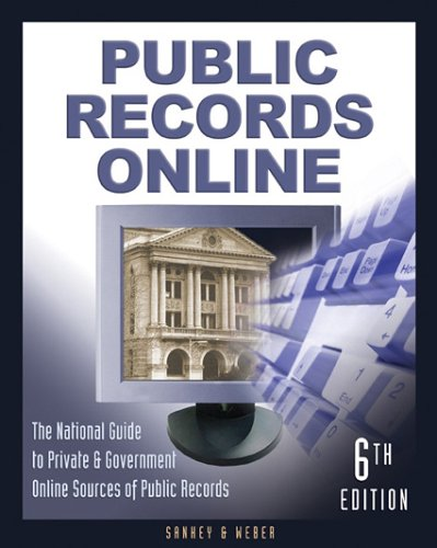 Public Records Online: The National Guide to Private & Government Online Sources of Public Records
