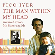 The Man Within My Head Audiobook by Pico Iyer Narrated by Malcolm Hillgartner