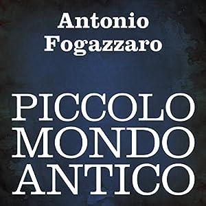 Piccolo mondo antico [Little Old-Fashioned World] Audiobook
