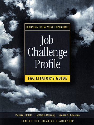 Job Challenge Profile, Facilitator's Guide Package (Includes Participant Workbook Pkg, and Facilitator's Guide): Learning from Work Experience (J-B CCL (Center for Creative Leadership))