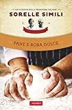 Pane e roba dolce: Un classico della tradizione italiana (Vallardi Cucina)