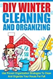 DIY Winter Cleaning and Organizing - Use Proven Organization Strategies to Clean and Organize Your House for Fall (Winter Cleaning And Organizing Hacks, ... DIY Tips For Fall, Cleaning And Organizing)