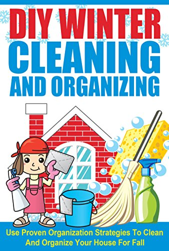 Free Kindle Book : DIY Winter Cleaning and Organizing - Use Proven Organization Strategies to Clean and Organize Your House for Fall (Winter Cleaning And Organizing Hacks, ... DIY Tips For Fall, Cleaning And Organizing)
