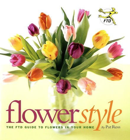 Flower Style: The FTD Guide to Flowers in Your Home - Stewart, Tabori and Chang - 1584792272 - ISBN:1584792272