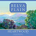 Heartwood: A Novel Audiobook by Belva Plain Narrated by Karen White