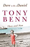 Dare to Be a Daniel: Then and Now (0099471531) by Benn, Tony