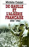 echange, troc Michèle Cointet - De Gaulle et l'Algérie française, 1958-1962