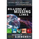 Billions of Missing Links: A Rational Look at the Mysteries Evolution Can't Explainby Geoffrey Simmons