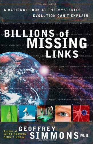 Billions of Missing Links: A Rational Look at the Mysteries Evolution Can't Explain written by Geoffrey Simmons