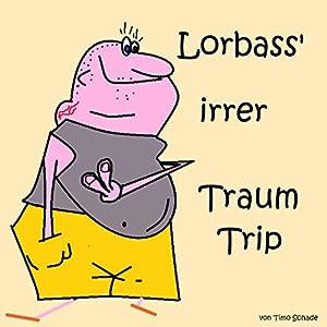 Lorbass' irrer Traum-Trip Hörbuch