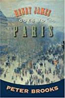 Henry James Goes to Paris from Princeton Peter Brooks