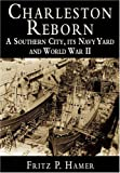 img - for Charleston Reborn:: A Southern City, Its Navy Yard, and World War II book / textbook / text book
