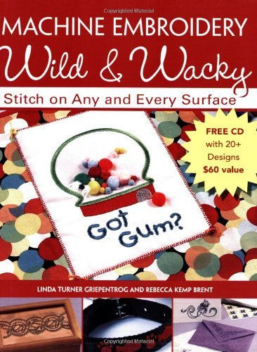 Machine Embroidery Wild & Wacky: Stitch on Any and Every Surface by Linda Turner Griepentrog (2006-10-08) (Machine Embroidery Wild And Wacky compare prices)