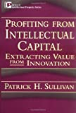 img - for Profiting from Intellectual Capital: Extracting Value from Innovation (Intellectual Property Series) [Hardcover] [1998] (Author) Patrick H. Sullivan book / textbook / text book