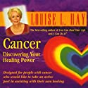 Cancer: Discovering Your Healing Power Audiobook by Louise L. Hay Narrated by Louise L. Hay