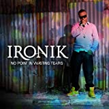 Ironik No Point in Wasting Tears: Limited Edition