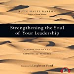 Strengthening the Soul of Your Leadership: Seeking God in the Crucible of Ministry | Ruth Haley Barton