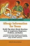 Allergy Information for Teens: Health Tips about Allergic Reactions such as Anaphylaxis, Respiratory Problems and Rashes (Teen Health Series)