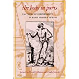 The Body in Parts: Fantasies of Corporeality in Early Modern Europe (Winner, Beatrice White Book Prize, English Association 1999)