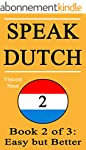 Speak Dutch 2: Book 2 of 3: Easy but...
