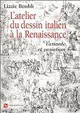 echange, troc Lizzie Boubli - L'Atelier du dessin italien à la Renaissance : Variante et variation