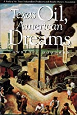 Texas Oil, American Dreams: A Study of the Texas Independent Producers and Royalty Owners Association - Hardcover