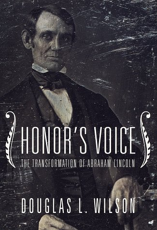 Honor's Voice: The Transformation of Abraham Lincoln, Douglas L. Wilson