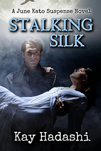 Book: Stalking Silk (June Kato Intrigue) by Kay Hadashi