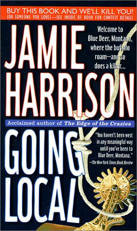 Going Local: Welcome To Blue Deer, Montana, Where The Buffalo Roam-And So Does A Killer... (A Jules Clement Mystery), JAMIE HARRISON
