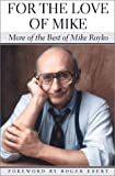 For the Love of Mike: More of the Best of Mike Royko (0226730735) by Mike Royko