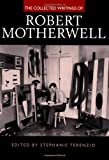 The Collected Writings of Robert Motherwell (Documents of Twentieth-Century Art) (0520221796) by Motherwell, Robert