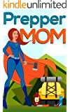 Confessions of A Prepper- Prepper Mom: How To Plan And Protect Your Family And Friends During Any Disaster