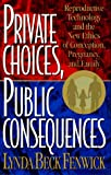 img - for Private Choices, Public Consequences: Reproductive Technology and the New Ethics of Conception, Pregnancy, and Family book / textbook / text book