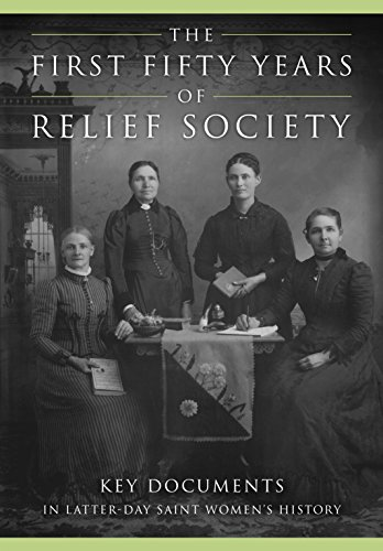 Download The First Fifty Years of Relief Society: Key Documents in Latter-day Saint Women's History