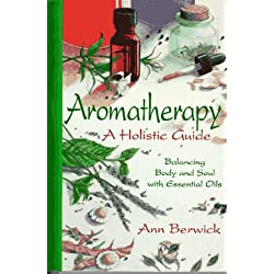 Holistic Aromatherapy: Balance the Body and the Soul With Essential Oils