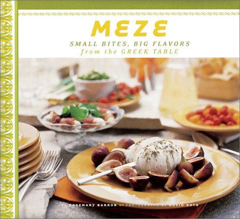 Meze : Small Bites, Big Flavors from the Greek Table, ROSEMARY BARRON, DAVID ROTH