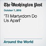 'Til Martyrdom Do Us Apart' | Kevin Sullivan