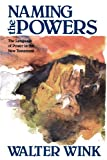 Naming the Powers: The Language of Power in the New Testament (The Powers : Volume One) (080061786X) by Wink, Walter