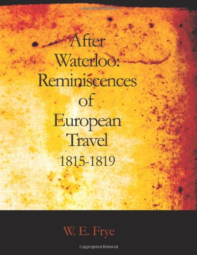 Après Waterloo : Reminiscences of European voyagent 1815-1819