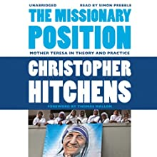 The Missionary Position: Mother Teresa in Theory and Practice (       UNABRIDGED) by Christopher Hitchens, Thomas Mallon (foreword) Narrated by Simon Prebble